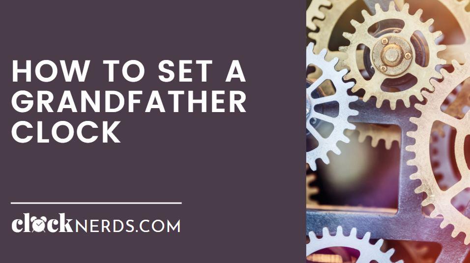 How to Set a Grandfather Clock